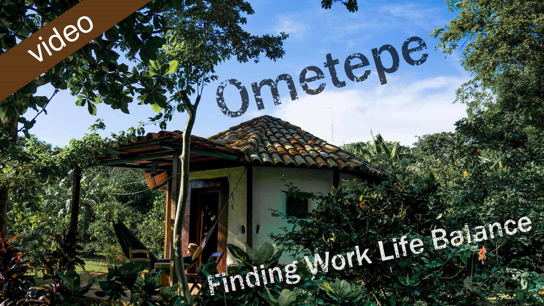 Finding Work Life Balance In Ometepe, Nicaragua