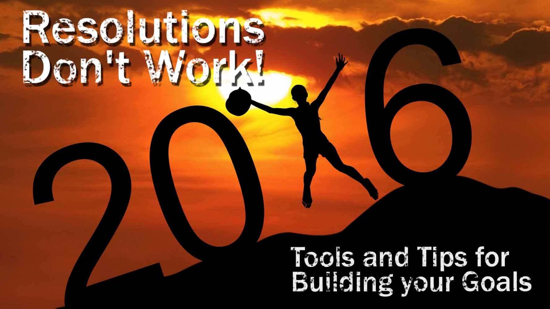 resolutions don t work tools and tips for building your goals resolutions don t work tools and tips for building your goals travel life experiences
