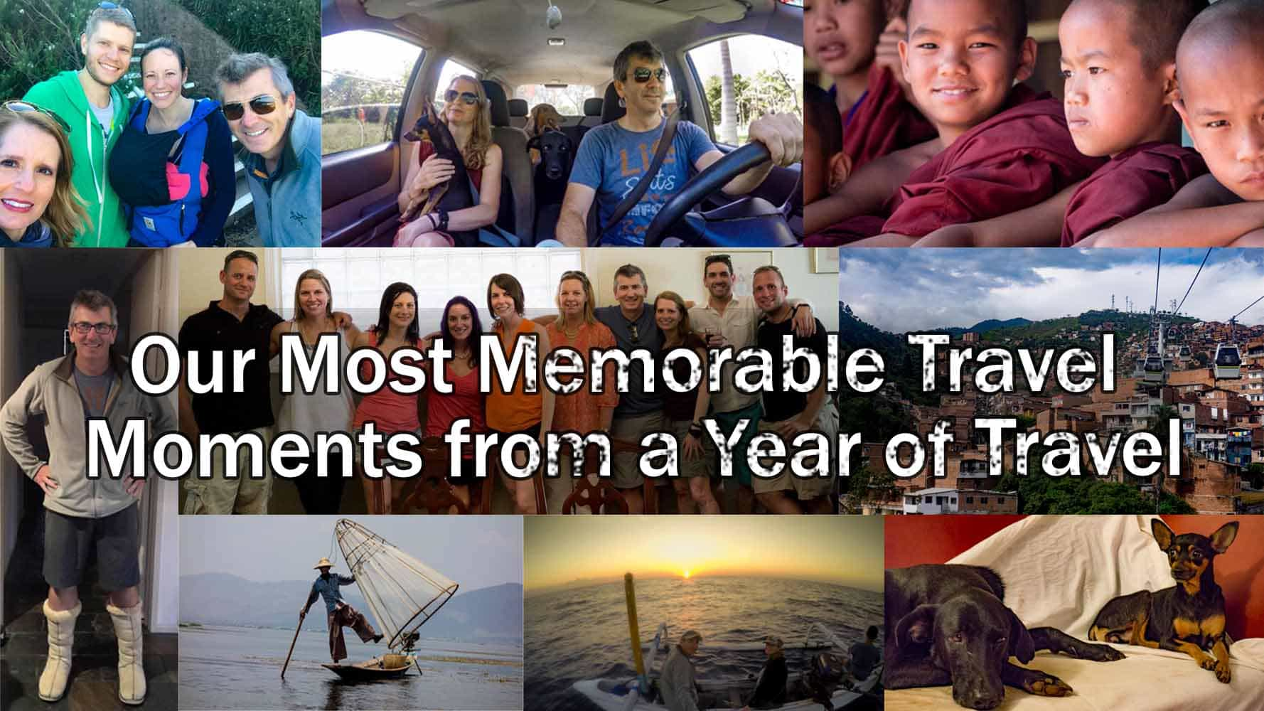 Our Most Memorable Travel Moments From A Year Of Travel