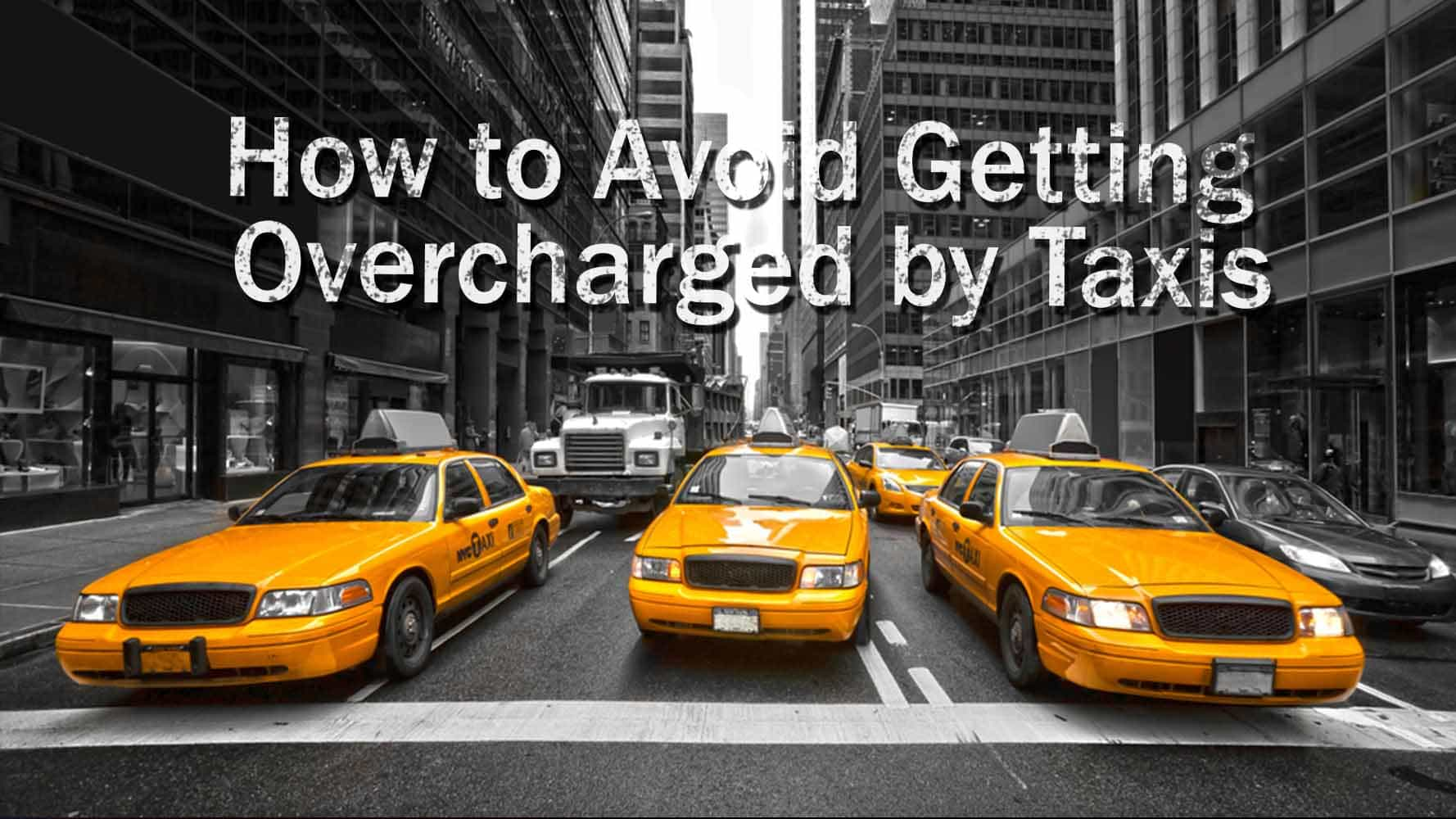 How To Avoid Getting Overcharged By Taxis