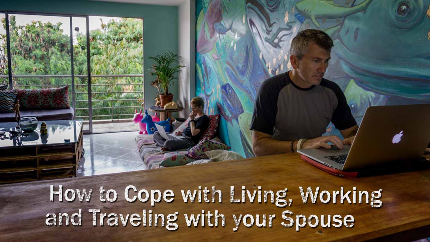How To Cope With Living, Working And Traveling With Your Spouse