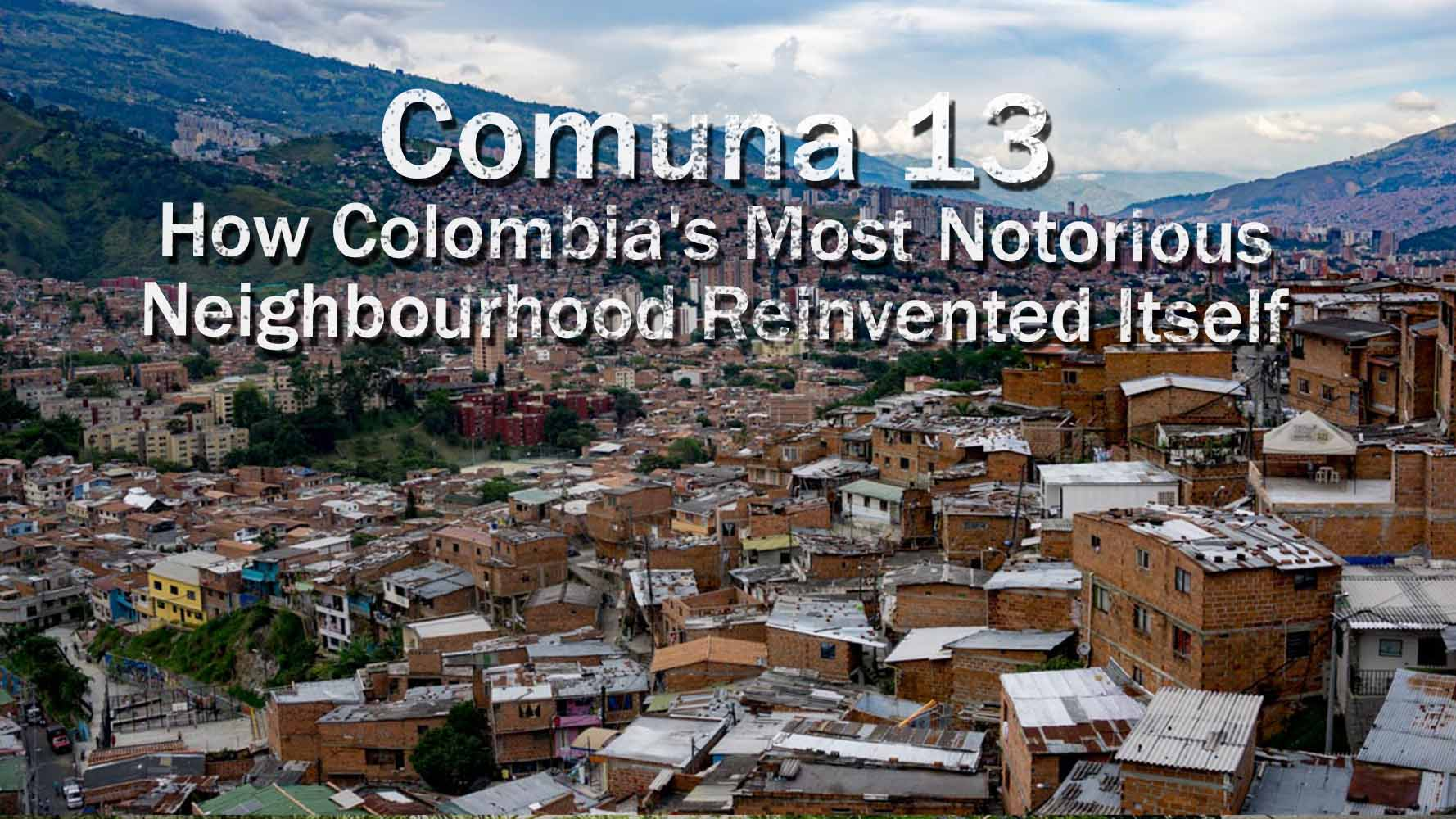 Comuna 13: How Colombia's Most Notorious Neighbourhood Reinvented Itself