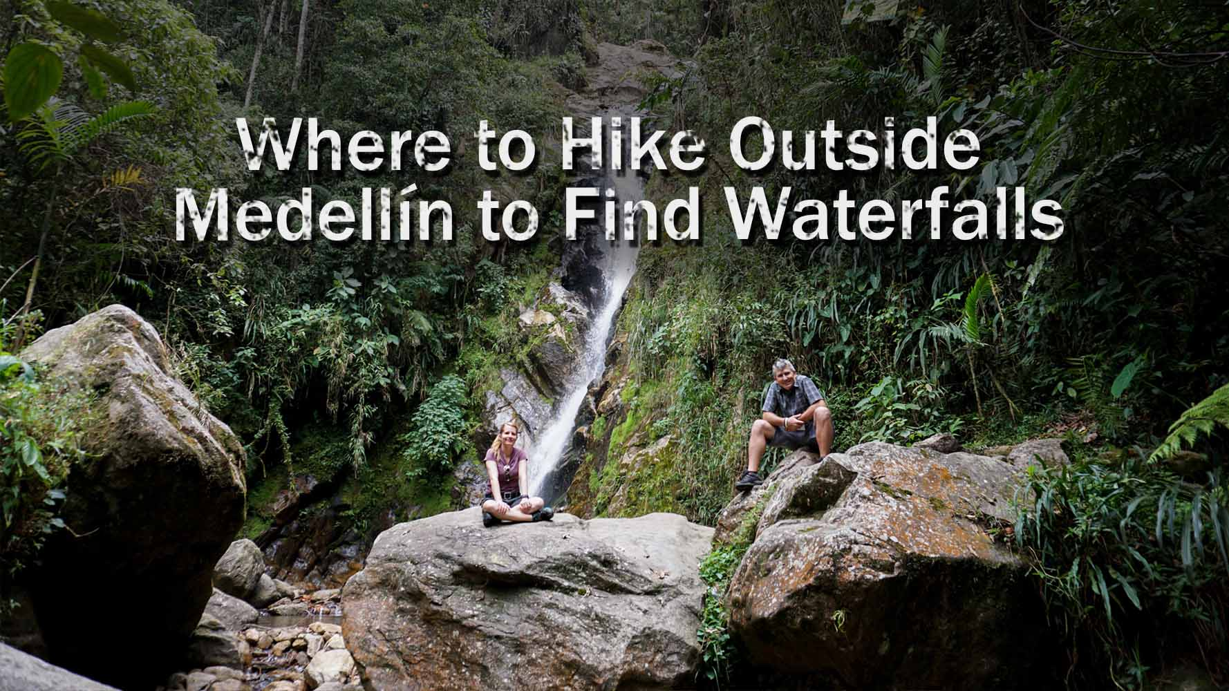 Where To Hike Outside Medellín To Find Waterfalls