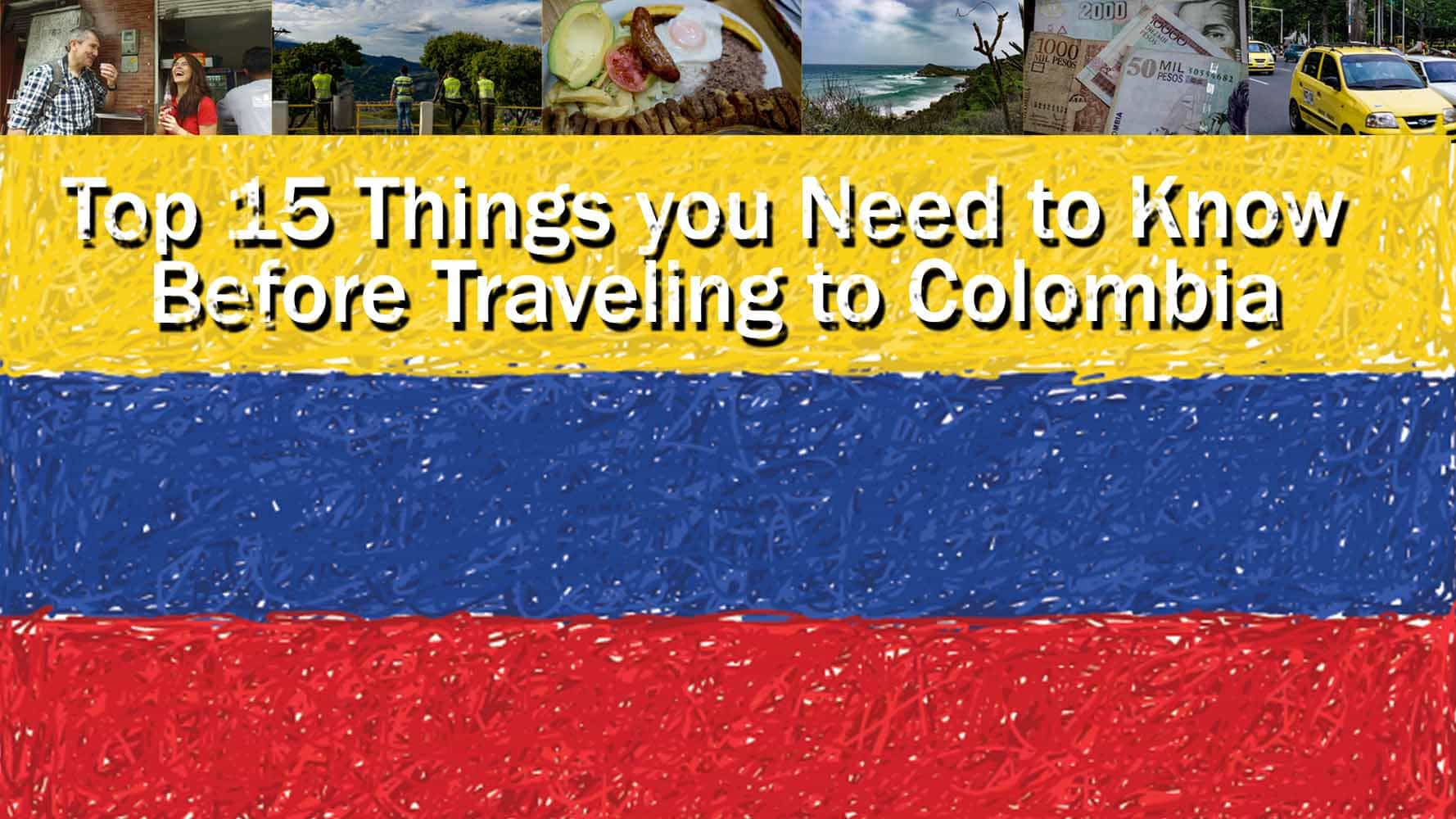 Top 15 Things You Need To Know Before Traveling To Colombia