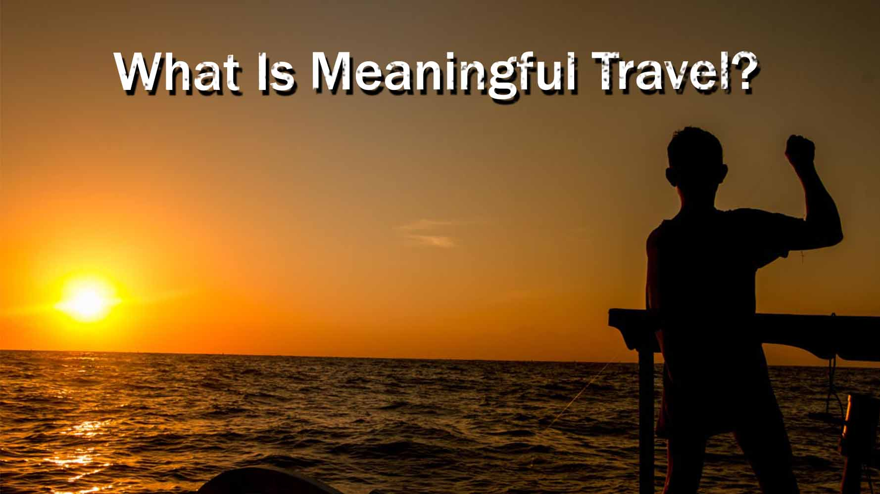 What Is Meaningful Travel
