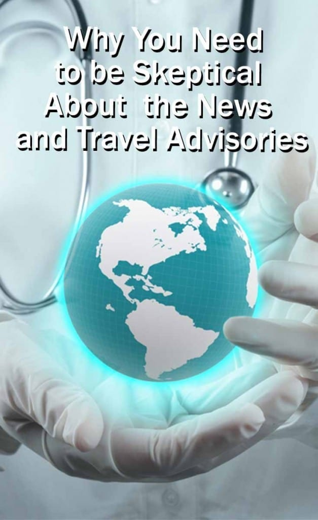 Why You Need to be Skeptical About the News and Travel Advisories - Travel Life Experiences