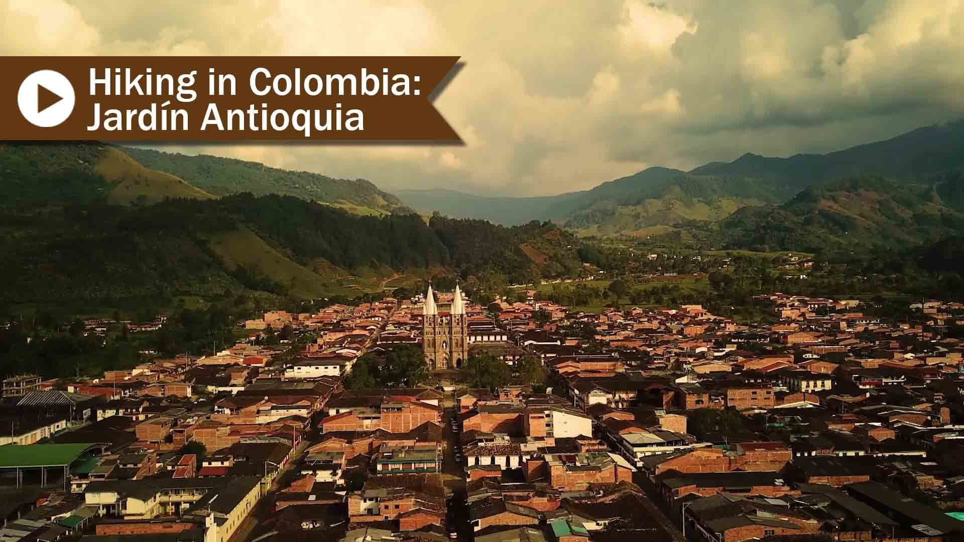 Hiking In Colombia Jardin Antioquia Travel Life Experiences