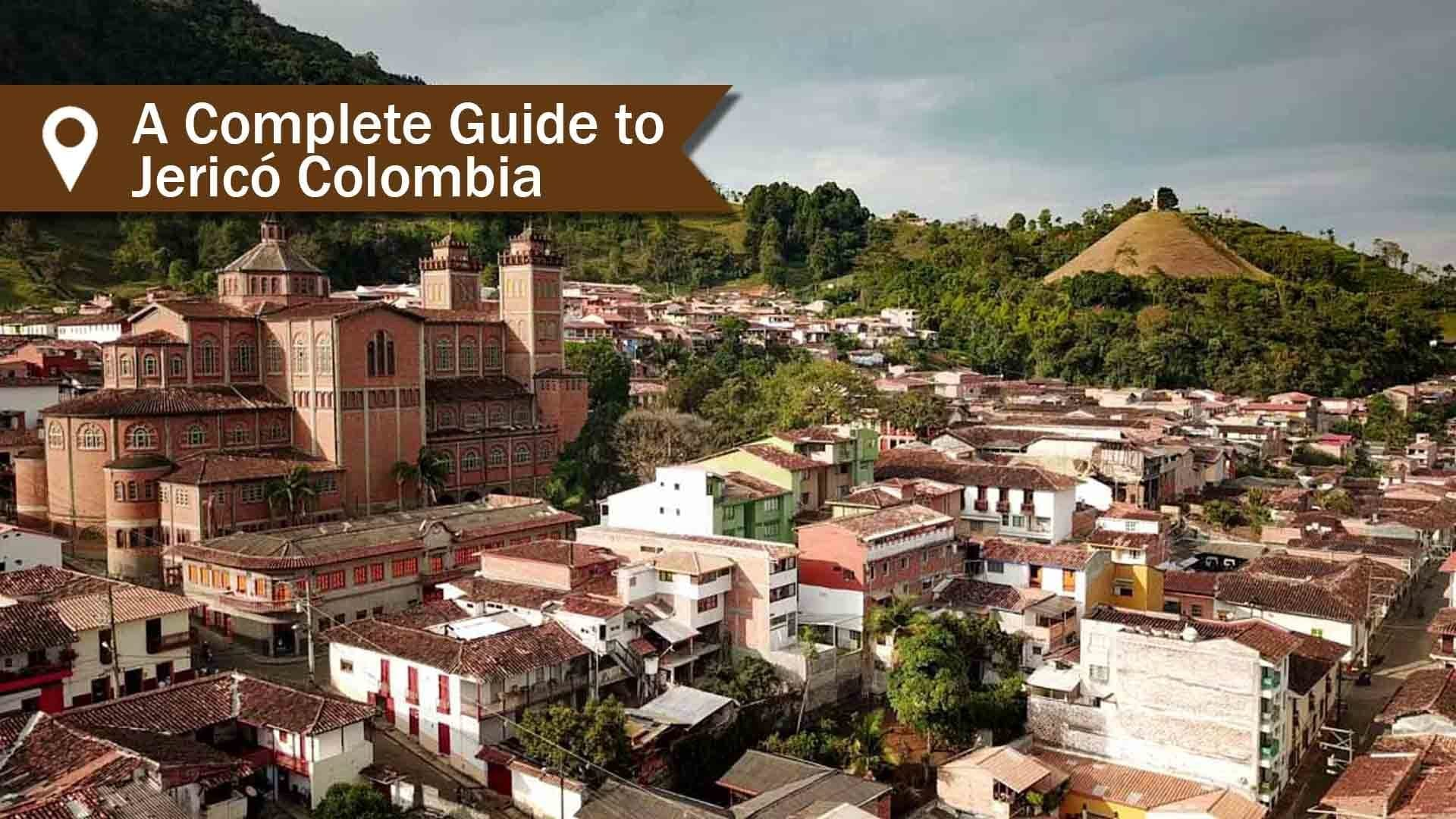 A Complete Guide to Jerico Colombia - Travel Life Experiences